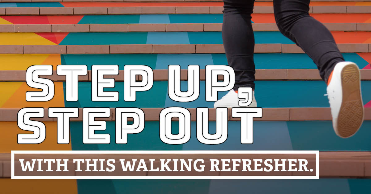 Step up, step out with this walking refresher.